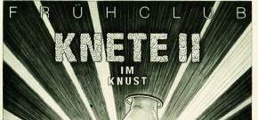 KNETE FRÜHCLUB #2