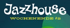 JAZZHOUSE WOCHENENDE #2