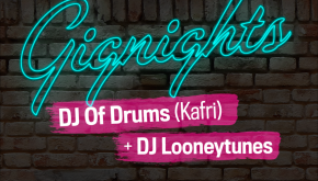 GIGNIGHTS W/ DJ Of Drums (Kafri) + DJ Looneytunes