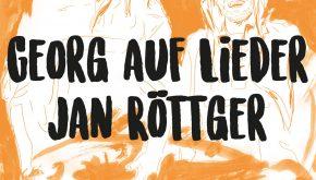 GEORG AUF LIEDER + JAN RÖTTGER