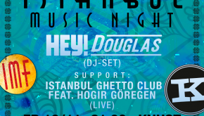 ISTANBUL MUSIC NIGHT: Hey! Douglas (DJ-Set)